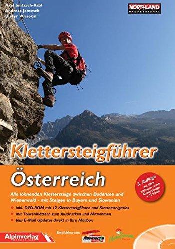 Klettersteigführer Österreich: Alle lohnenden Klettersteige zwischen Bodensee und Wienerwald – mit Steigen in Bayern und Slowenien + DVD-ROM