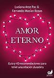 Amor eterno: Guía y 40 recomendaciones para tener una relación duradera