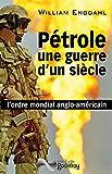 Pétrole, une guerre d'un siècle - L'ordre mondial anglo-américain
