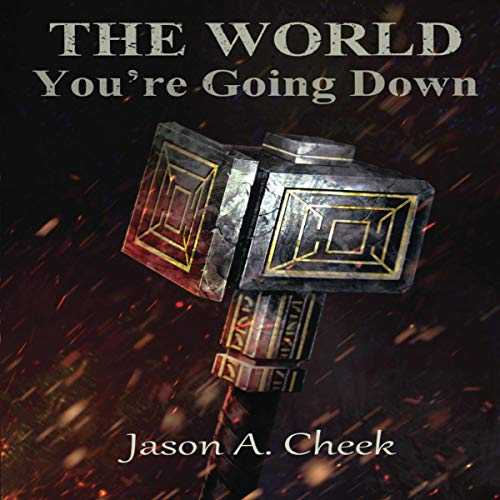 You're Going Down      The World, Book 3              By:                                                                                                                                 Jason Cheek                               Narrated by:                                                                                                                                 Jason Hill                      Length: 8 hrs and 46 mins     230 ratings     Overall 4.7