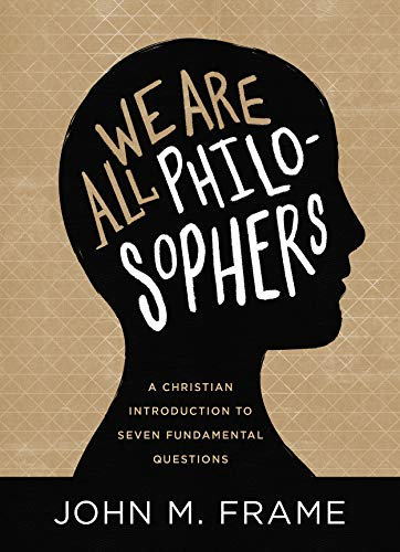 We Are All Philosophers: A Christian Introduction to Seven Fundamental Questions (English Edition)