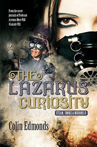 The Lazarus Curiosity: A Steampunk Thriller Taking You Into A Dark and Mysterious World of Victorian Illusionists (Steam, Smoke and Mirrors Book 2) (English Edition)