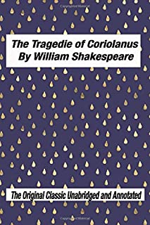 Coriolanus by William Shakespeare The Original Classic Unabridged and Annotated Edition: The Complete Novel of William Sha...