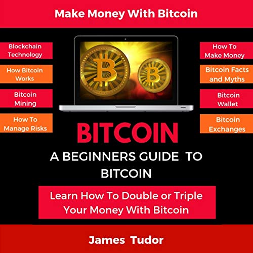 Bitcoin: A Beginners Guide to Bitcoin Audiobook By James Tudor cover art