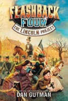 Flashback Four #1: The Lincoln Project (Flashback Four, 1)