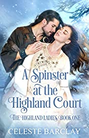 A Spinster at the Highland Court: A Second Chance Highlander Romance (The Highland Ladies Book 1)
