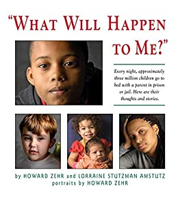 What Will Happen to Me: Every Night, Approximately Three Million Children Go To Bed With A Parent In Pri by [Howard Zehr]