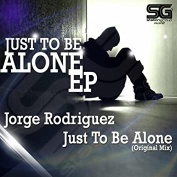 Just To Be Alone