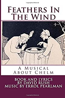 Feathers In The Wind: A Musical About Chelm