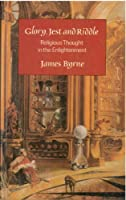 Glory, Jest and Riddle: Religious Thought in the Enlightenment