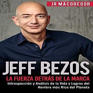 Jeff Bezos: La Fuerza Detrás de la Marca: Introspección y Análisis de la Vida y Logros del Hombre más Rico del Planeta audiobook cover art