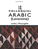 Colloquial Arabic (Levantine): A Complete Language Course (Colloquial Ser) - Leslie Mcloughlin