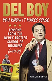 Del Boy - You Know It Makes Sense: Lessons From The Derek Trotter School Of Business (And Life)