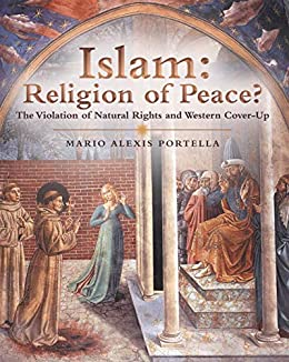 Islam: Religion of Peace?: The Violation of Natural Rights and Western Cover-Up by [Mario Alexis Portella]