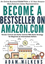 Become a Bestseller on Amazon.com:: An Online Business Guide From A 10 Year Amazon Manufacturers Sales Representative