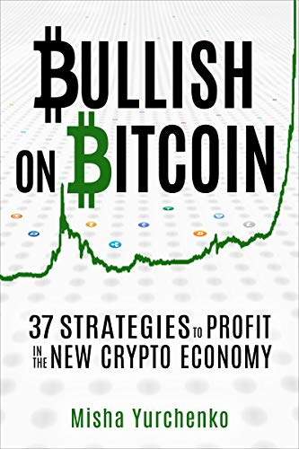 Bullish on Bitcoin: 37 Strategies to Profit in the New Crypto Economy (English Edition)