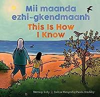 Mii maanda ezhi-gkendmaanh / This Is How I Know: Niibing, dgwaagig, bboong, mnookmig dbaadjigaade maanpii mzin'igning / A Book about the Seasons