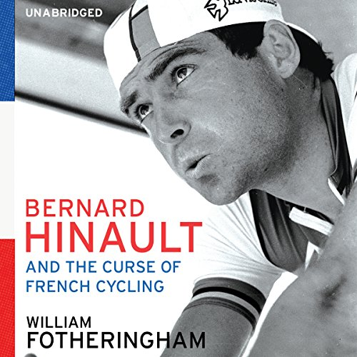 Bernard Hinault and the Fall and Rise of French Cycling audiobook cover art