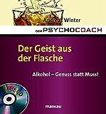 Der Psychocoach 5: Der Geist aus der Flasche: Alkohol - Genuss statt Muss! Mit Starthilfe-CD - Andreas Winter