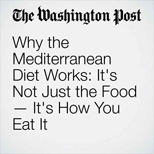 Why the Mediterranean Diet Works: It's Not Just the Food—It's How You Eat It cover art