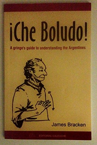 Che Boludo: A Gringo's Guide to Understanding the Argentines