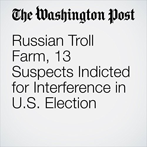 Russian Troll Farm, 13 Suspects Indicted for Interference in U.S. Election copertina