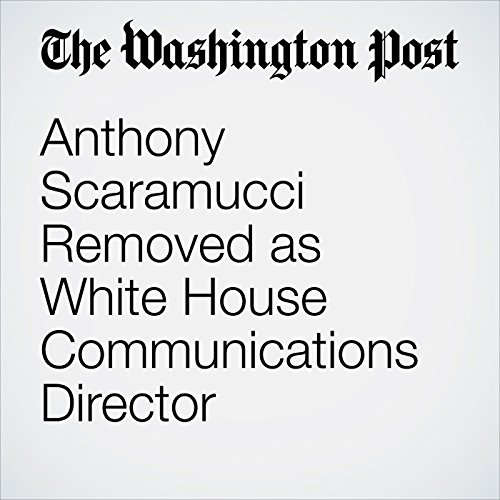 Anthony Scaramucci Removed as White House Communications Director copertina