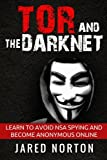 Tor And The Dark Net: Learn To Avoid NSA Spying And Become Anonymous Online: Volume 1 (Dark Net, Tor...