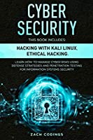 Cyber Security: This Book Includes: Hacking with Kali Linux, Ethical Hacking. Learn How to Manage Cyber Risks Using Defense Strategies and Penetration Testing for Information Systems Security.