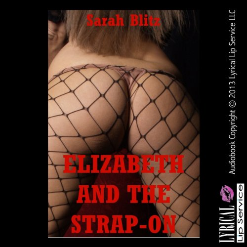 Elizabeth and the Strap-on: A Double Penetration FFM Erotica Story audiobook cover art