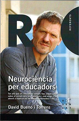 Neurociència per educadors: Tot allò que els educadors sempre han volgut saber sobre el cervell dels seus alumnes i mai ningú s'ha atrevit a explicar-los de manera entenedora i útil: 11 (Referents 11)
