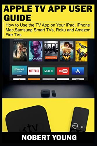 Apple TV App User Guide: How to Use the TV App on Your iPad, iPhone, Mac, Samsung Smart TVs, Roku and Amazon Fire TVs