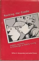 Rocking the Cradle: Lesbian Mothers - A Challenge in Family Living 0932870171 Book Cover