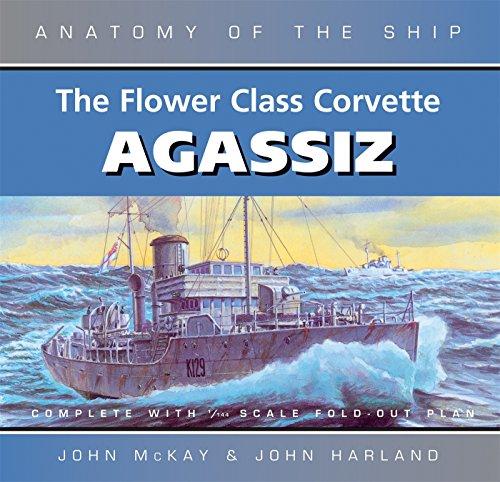 The Flower Class Corvette Agassiz (Anatomy of the Ship)
