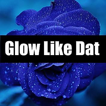 Glow Like Dat