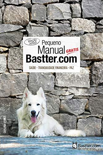 Pequeno Manual Bastter.com - 2020: Tranquilidade Financeira, Saúde e Paz