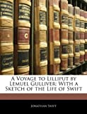 A Voyage to Lilliput by Lemuel Gulliver - With a Sketch of the Life of Swift - Nabu Press - 24/02/2010