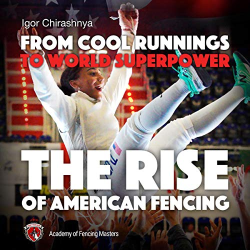 From Cool Runnings to World Superpower: The Rise of American Fencing audiobook cover art