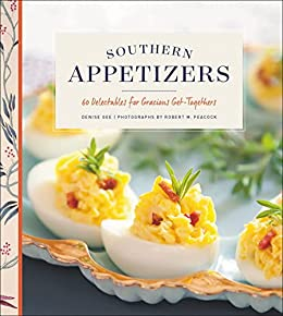 Southern Appetizers: 60 Delectables for Gracious Get-Togethers by [Denise Gee, Robert M. Peacock]