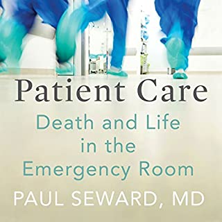 Patient Care     Death and Life in the Emergency Room              Written by:                                                                                                                                 Paul Seward MD                               Narrated by:                                                                                                                                 Jim Seybert                      Length: 5 hrs and 21 mins     1 rating     Overall 4.0