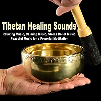 Tibetan Healing Sounds (Relaxing Music, Calming Music, Stress Relief Music, Peaceful Music for a Powerful Meditation)
