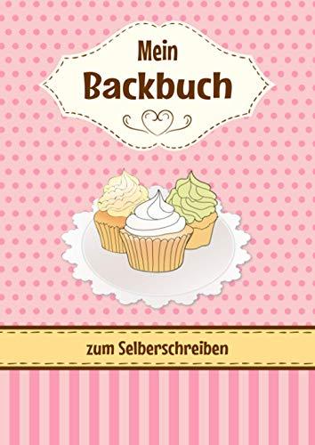 Mein Backbuch zum Selberschreiben: Personalisiertes Backrezepte Buch zum Eintragen meiner Lieblingsrezepte mit Inhaltsverzeichnis