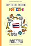 My travel journal for kids Bangkok: Travel diary to fill in | 102 pages, 6x9 inches | To accompany the children during their stay (French Edition)