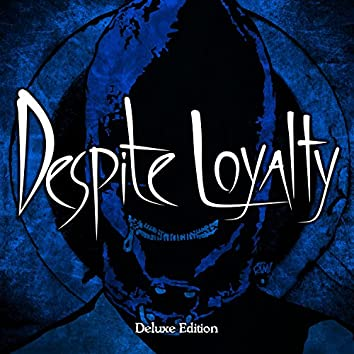 Despite Loyalty (Deluxe Edition)