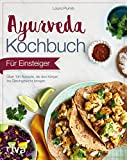 Ayurveda-Kochbuch für Einsteiger: Über 100 Rezepte, die den Körper ins Gleichgewicht bringen