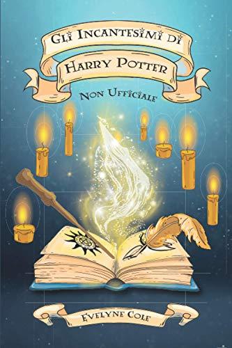 Gli Incantesimi di Harry Potter: La Raccolta Non Ufficiale per Padroneggiare la Magia di Hogwarts