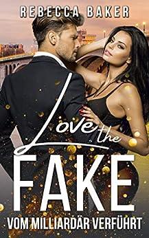 Love the Fake: Vom Milliardär verführt (Unexpected Lovestories 1) (German Edition) par [Rebecca Baker]