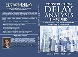 Construction Delay Analysis Simplified: A Step-by-Step Guide for the Analysis and Formulation of Delay Claims by [Hendrik Prinsloo]