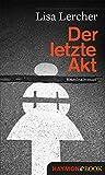 Der letzte Akt: Kriminalroman (Lisa Lercher Krimis 1)
