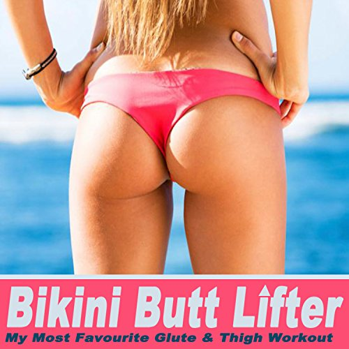 Bikini Butt Lifter (My Most Favourite Glute & Thigh Workout) & DJ Mix (The Best Music for Aerobics, Pumpin' Cardio Power, Crossfit, Plyo, Exercise, Steps, Barré, Curves, Sculpting, Abs, Butt, Lean, Twerk, Slim Down Fitness Workout)